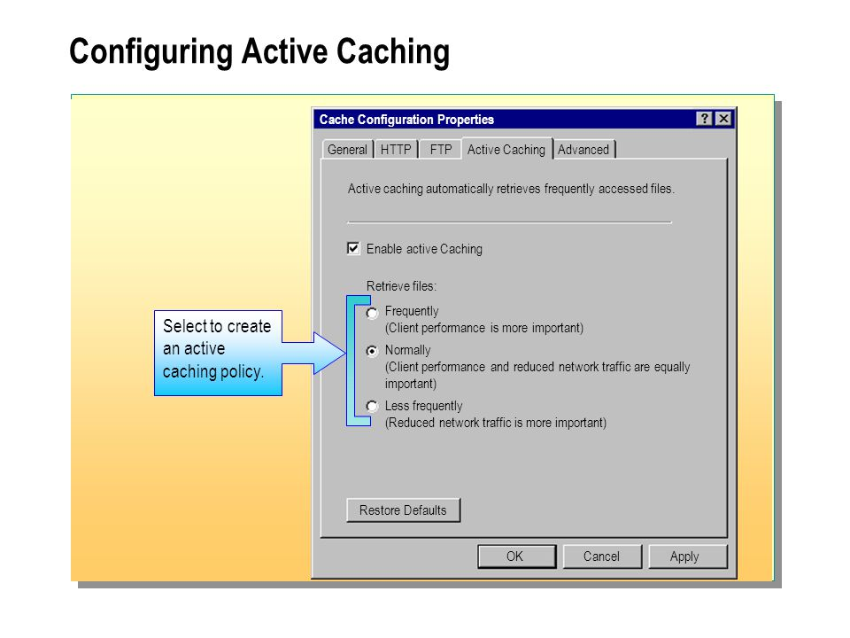 Cache Configuration Properties General OKCancelApply Enable active Caching Active caching automatically retrieves frequently accessed files.