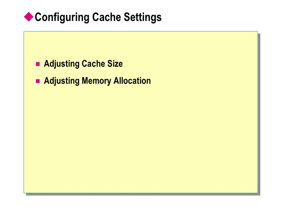  Configuring Cache Settings Adjusting Cache Size Adjusting Memory Allocation