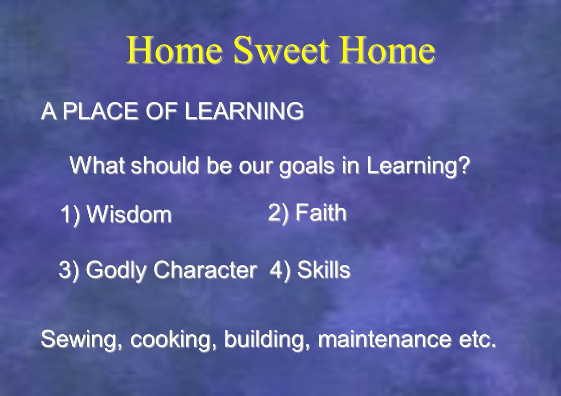 Home Sweet Home What should be our goals in Learning.