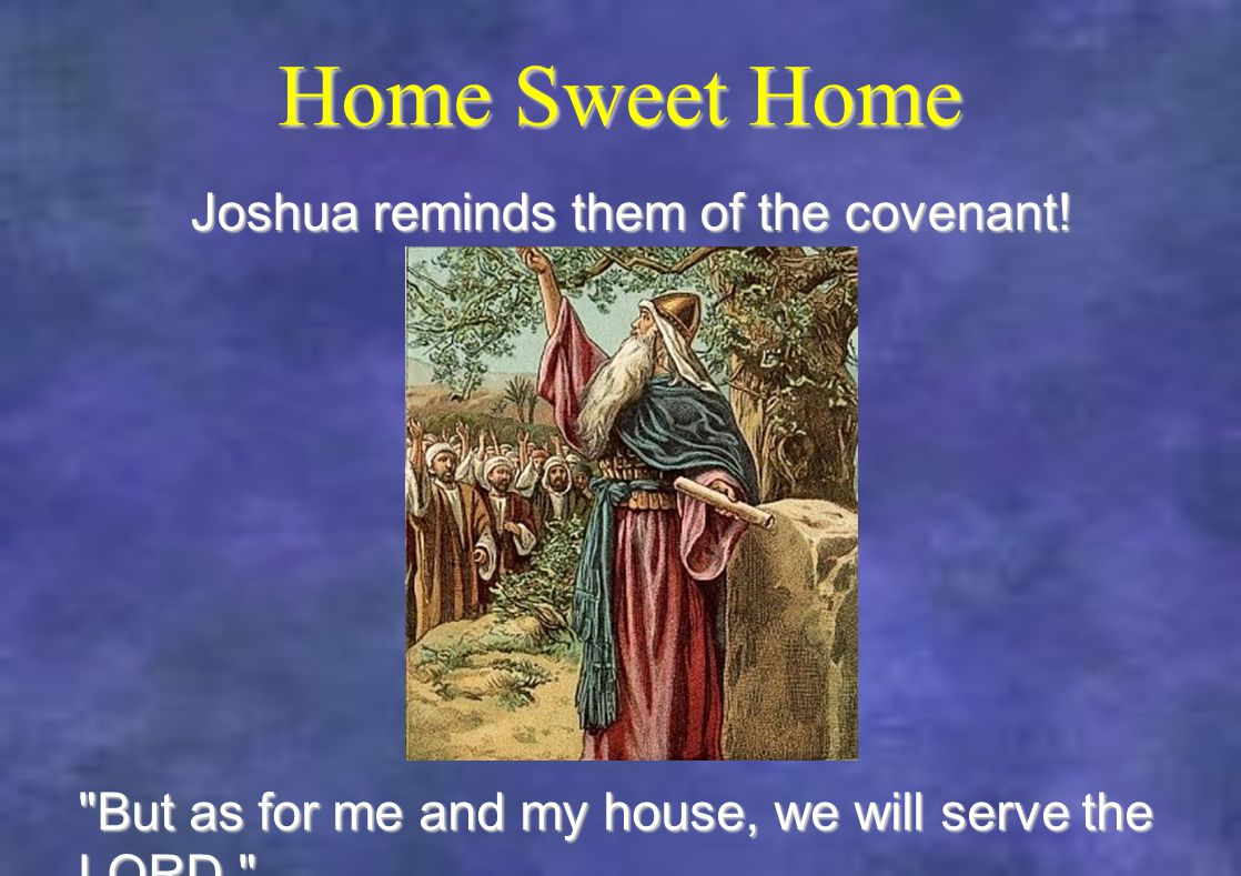 Home Sweet Home Joshua reminds them of the covenant.