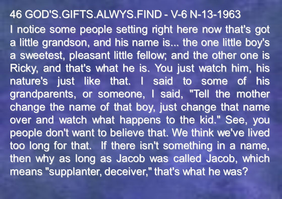 46 GOD S.GIFTS.ALWYS.FIND - V-6 N-13-1963 I notice some people setting right here now that s got a little grandson, and his name is...