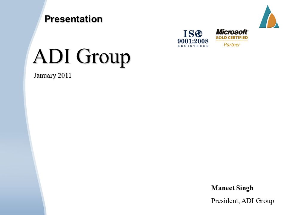 Presentation ADI Group January 2011 Maneet Singh President, ADI Group
