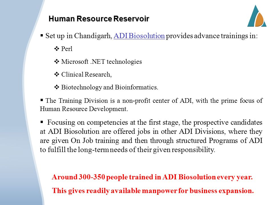 Human Resource Reservoir  Set up in Chandigarh, ADI Biosolution provides advance trainings in:ADI Biosolution  Perl  Microsoft.NET technologies  Clinical Research,  Biotechnology and Bioinformatics.