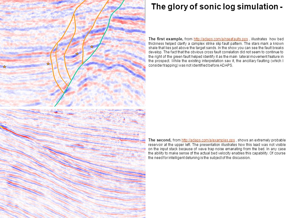 The glory of sonic log simulation - The first example, from http://adaps.com/a/nseafaults.pps, illustrates how bed thickness helped clarify a complex strike slip fault pattern.
