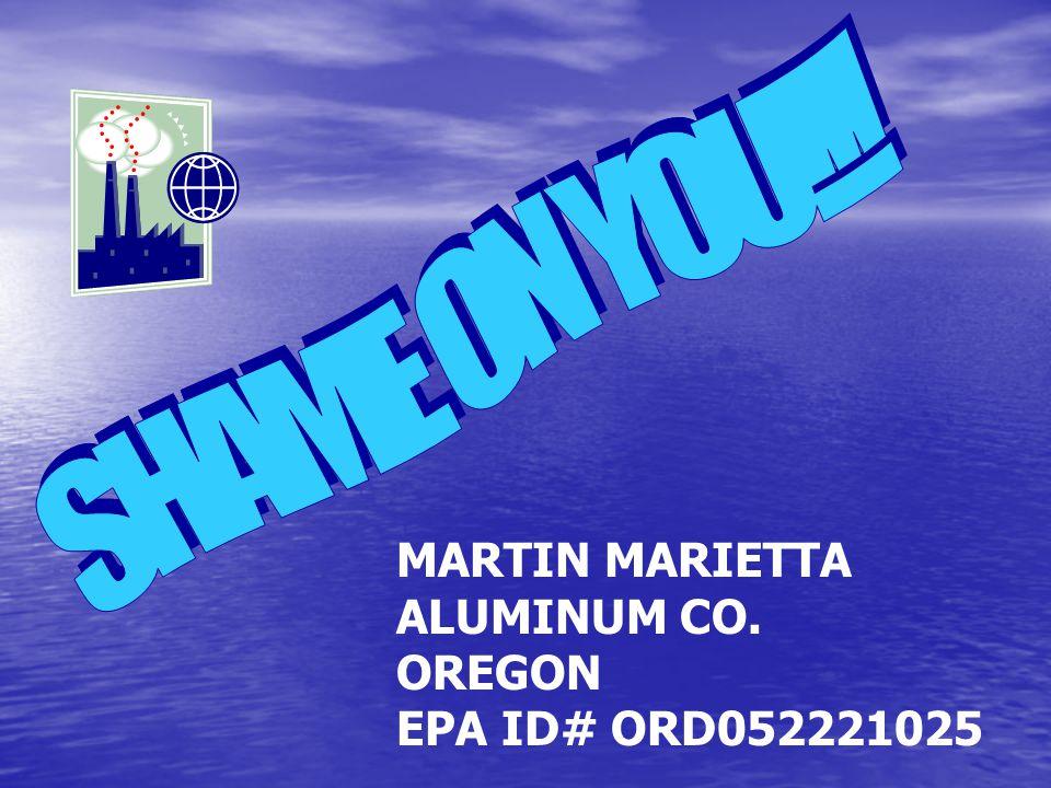 MARTIN MARIETTA ALUMINUM CO. OREGON EPA ID# ORD052221025