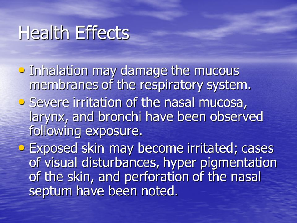 Health Effects Inhalation may damage the mucous membranes of the respiratory system. Inhalation may damage the mucous membranes of the respiratory sys
