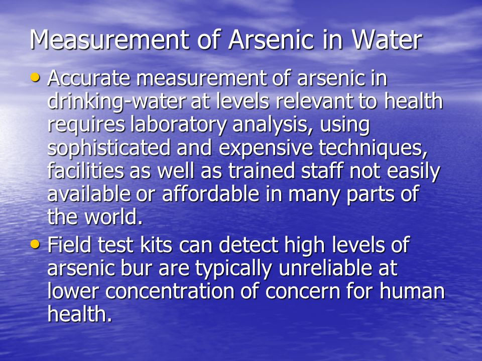 Measurement of Arsenic in Water Accurate measurement of arsenic in drinking-water at levels relevant to health requires laboratory analysis, using sop