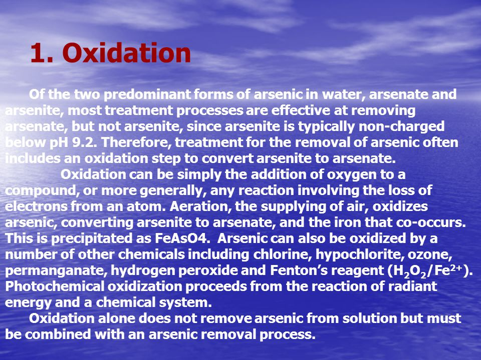 Of the two predominant forms of arsenic in water, arsenate and arsenite, most treatment processes are effective at removing arsenate, but not arsenite