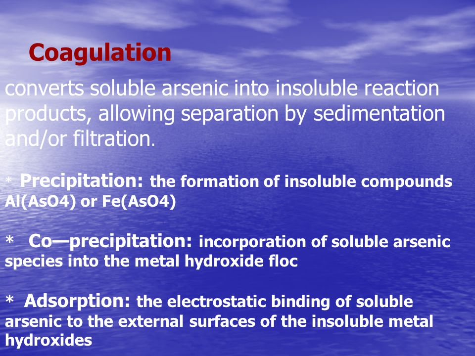 converts soluble arsenic into insoluble reaction products, allowing separation by sedimentation and/or filtration. * Precipitation: the formation of i