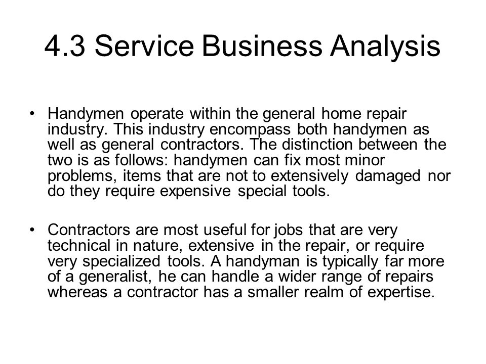 4.3 Service Business Analysis Handymen operate within the general home repair industry.