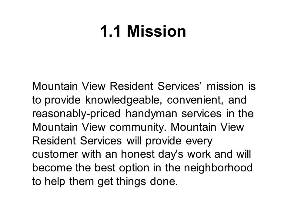 Mountain View Resident Services' mission is to provide knowledgeable, convenient, and reasonably-priced handyman services in the Mountain View community.