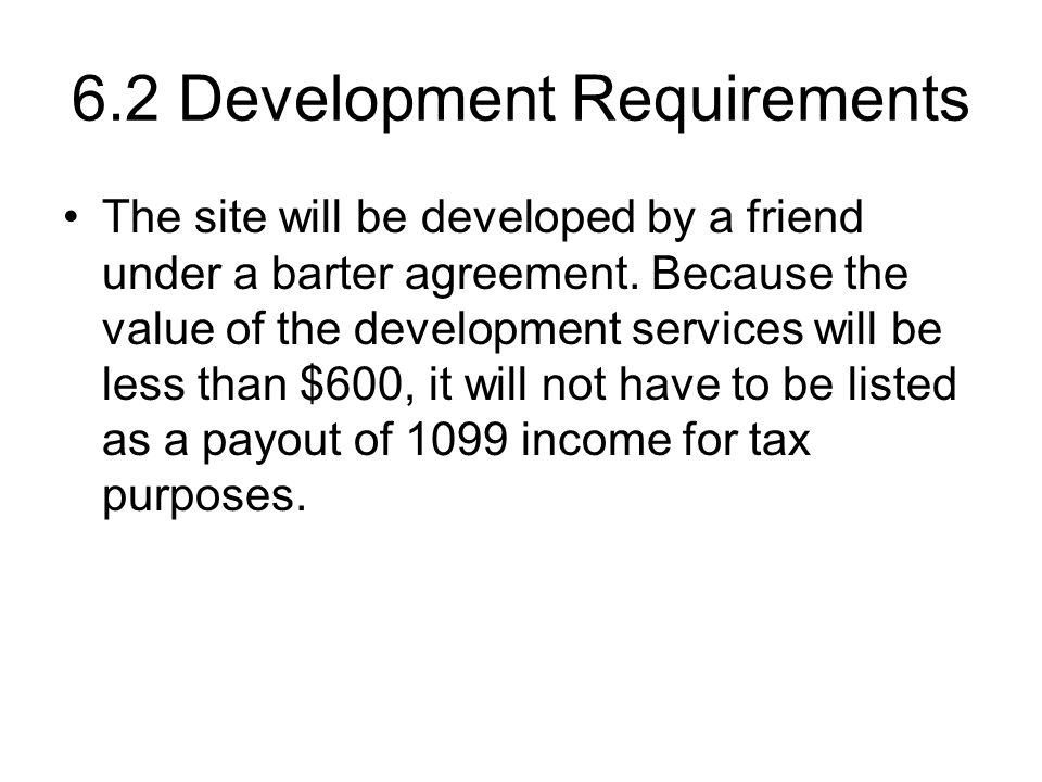 6.2 Development Requirements The site will be developed by a friend under a barter agreement.