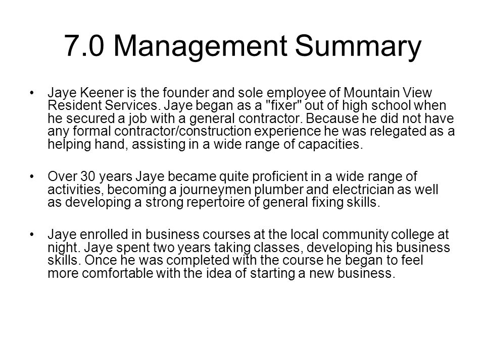7.0 Management Summary Jaye Keener is the founder and sole employee of Mountain View Resident Services.