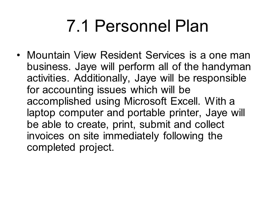 7.1 Personnel Plan Mountain View Resident Services is a one man business.