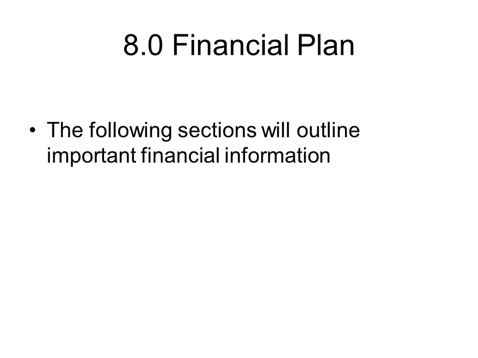 8.0 Financial Plan The following sections will outline important financial information