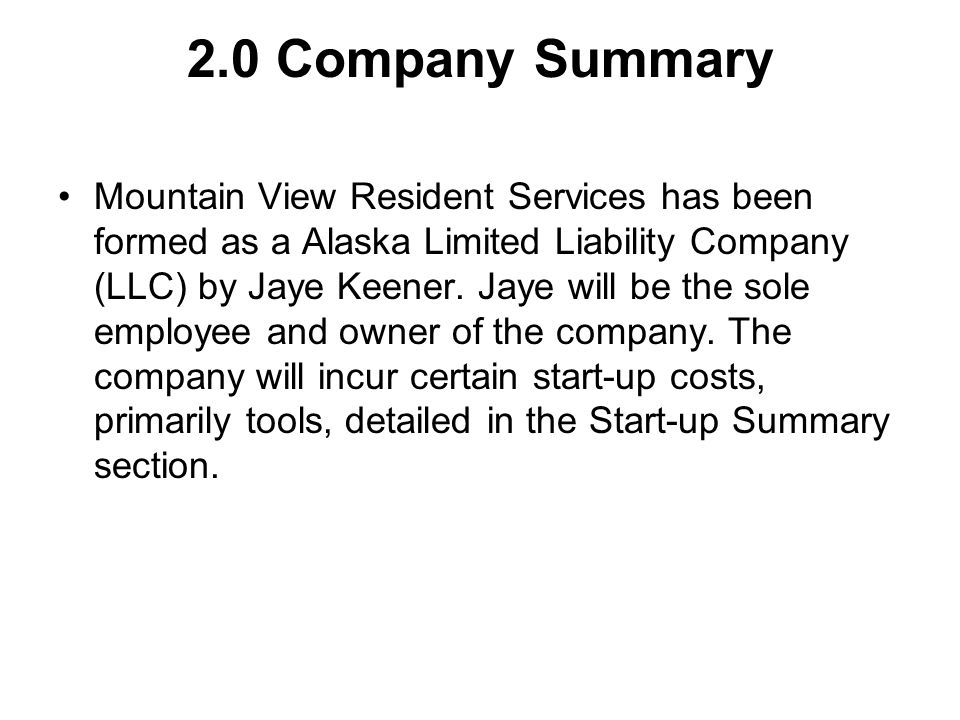 2.0 Company Summary Mountain View Resident Services has been formed as a Alaska Limited Liability Company (LLC) by Jaye Keener.