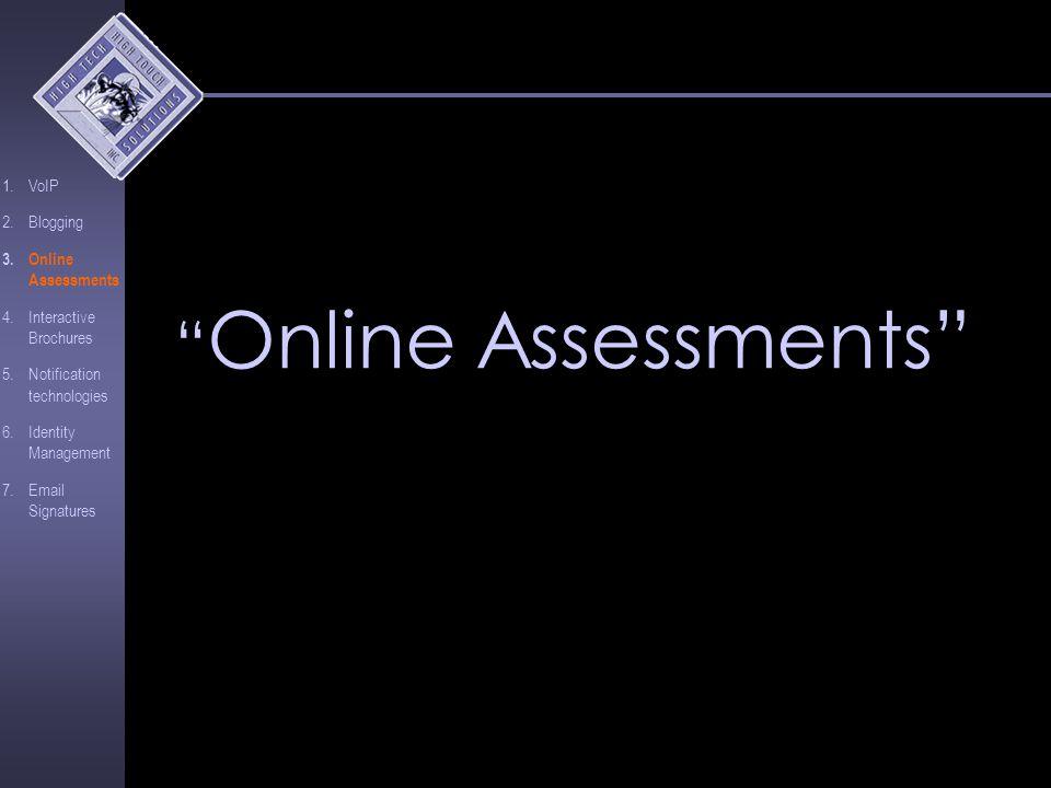 """ Online Assessments"" 1.VoIP 2.Blogging 3.Online Assessments 4.Interactive Brochures 5.Notification technologies 6.Identity Management 7.Email Signatu"