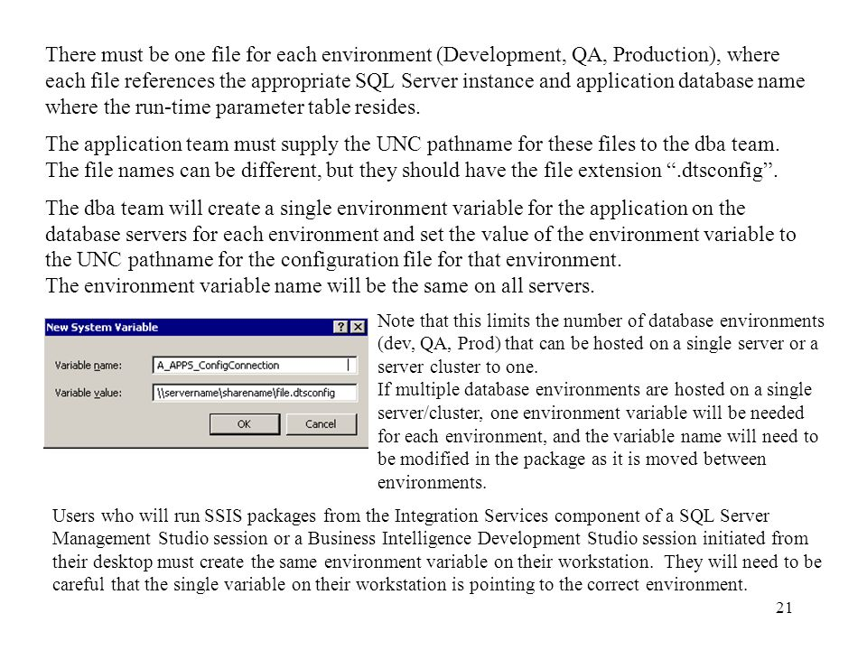 21 There must be one file for each environment (Development, QA, Production), where each file references the appropriate SQL Server instance and application database name where the run-time parameter table resides.