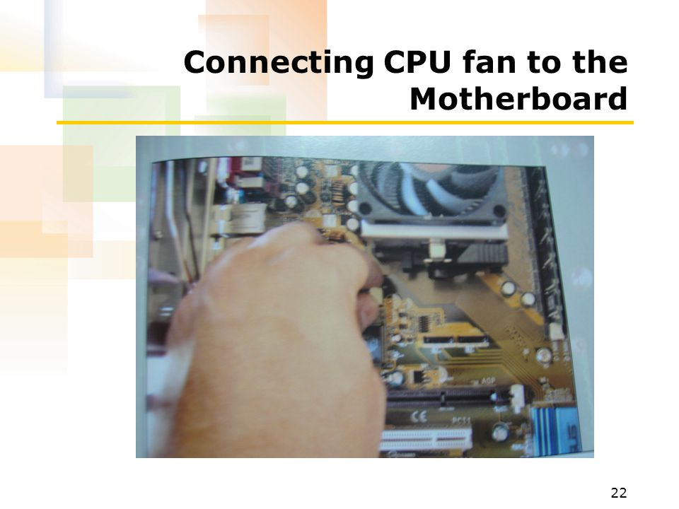 22 Connecting CPU fan to the Motherboard