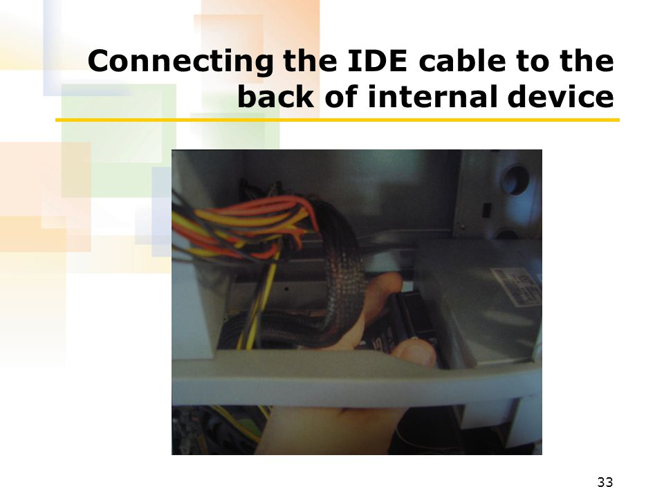33 Connecting the IDE cable to the back of internal device