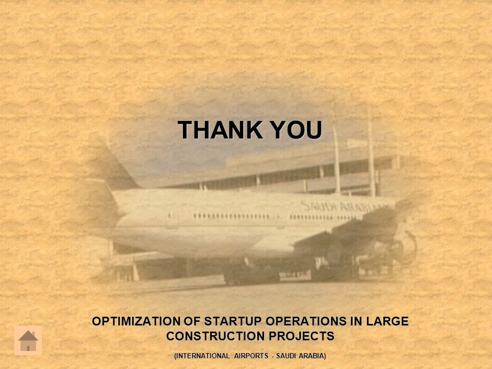OPTIMIZATION OF STARTUP OPERATIONS IN LARGE CONSTRUCTION PROJECTS (INTERNATIONAL AIRPORTS - SAUDI ARABIA) THANK YOU
