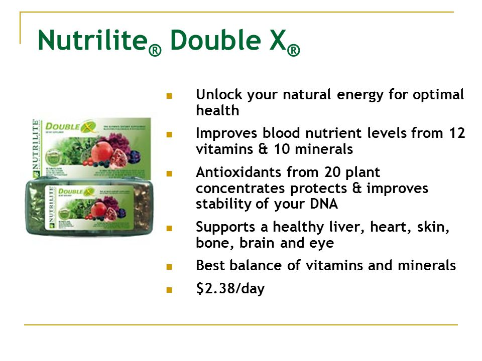Nutrilite ® Double X ® Unlock your natural energy for optimal health Improves blood nutrient levels from 12 vitamins & 10 minerals Antioxidants from 2