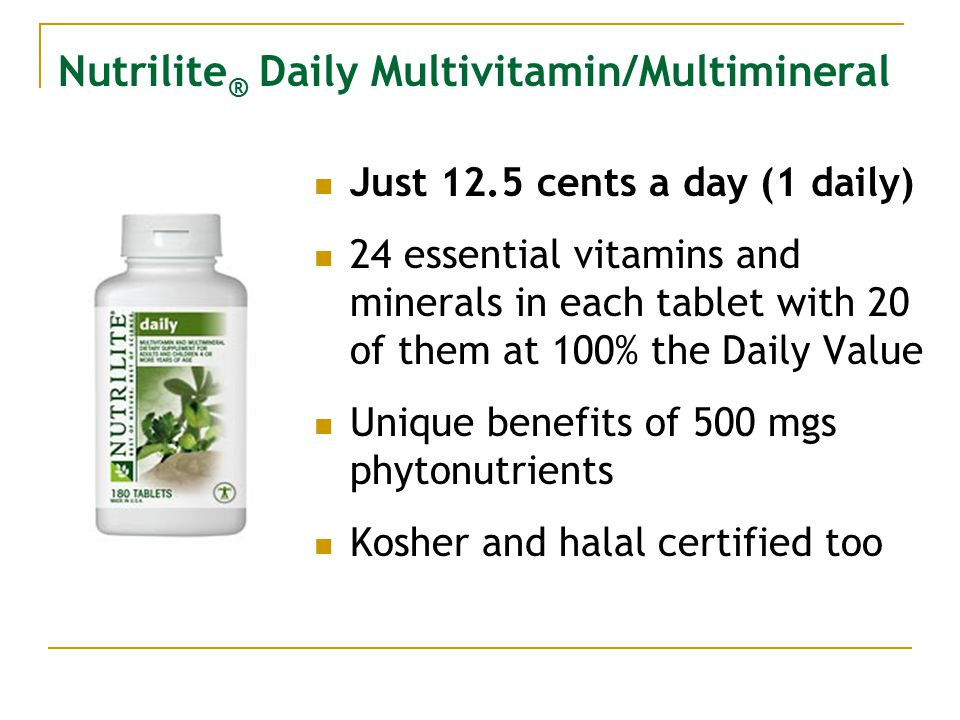 Nutrilite ® Daily Multivitamin/Multimineral Just 12.5 cents a day (1 daily) 24 essential vitamins and minerals in each tablet with 20 of them at 100%