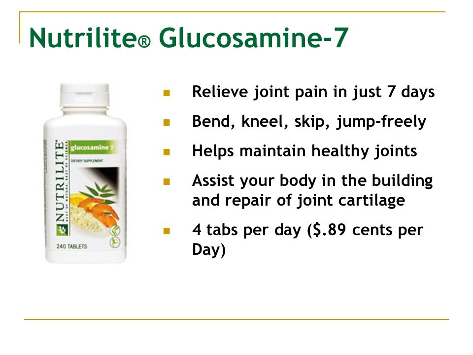 Nutrilite ® Glucosamine-7 Relieve joint pain in just 7 days Bend, kneel, skip, jump-freely Helps maintain healthy joints Assist your body in the build