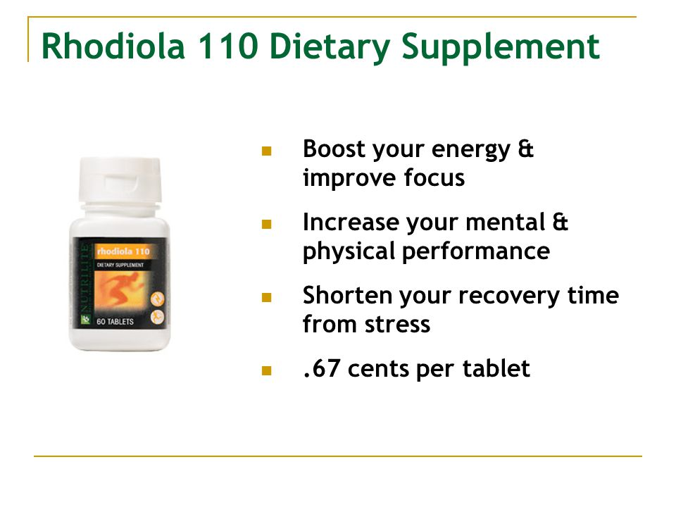 Rhodiola 110 Dietary Supplement Boost your energy & improve focus Increase your mental & physical performance Shorten your recovery time from stress.67 cents per tablet