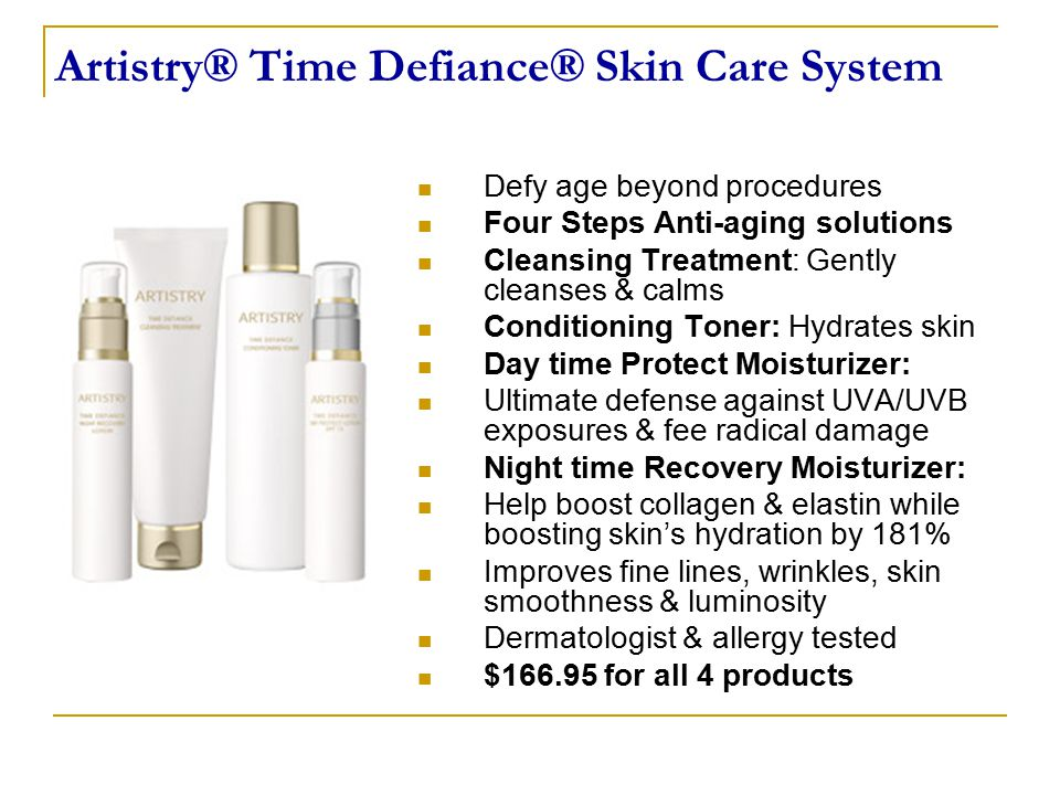Artistry® Time Defiance® Skin Care System Defy age beyond procedures Four Steps Anti-aging solutions Cleansing Treatment: Gently cleanses & calms Conditioning Toner: Hydrates skin Day time Protect Moisturizer: Ultimate defense against UVA/UVB exposures & fee radical damage Night time Recovery Moisturizer: Help boost collagen & elastin while boosting skin's hydration by 181% Improves fine lines, wrinkles, skin smoothness & luminosity Dermatologist & allergy tested $166.95 for all 4 products
