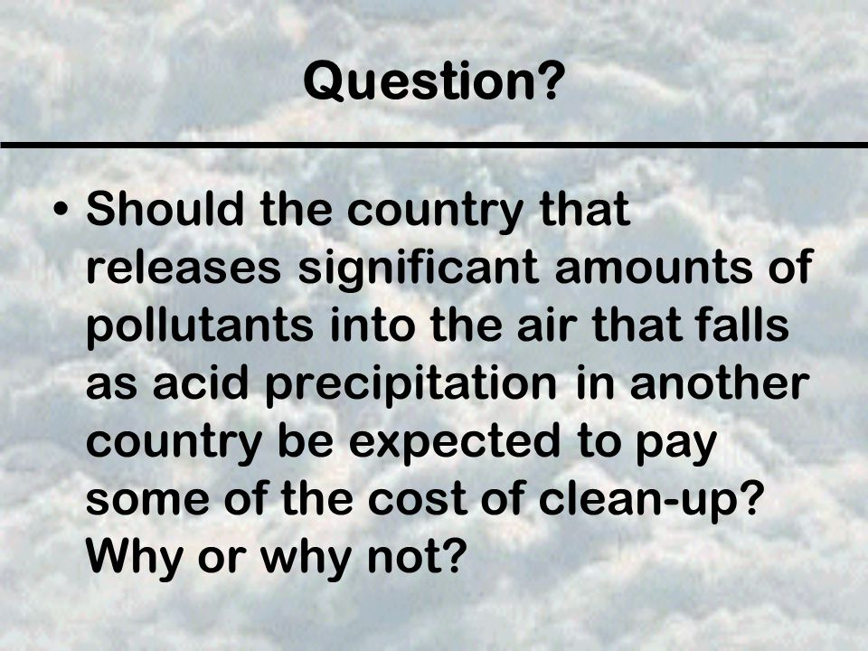 Question? Should the country that releases significant amounts of pollutants into the air that falls as acid precipitation in another country be expec