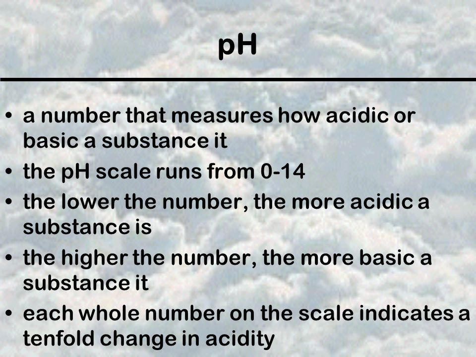 pH a number that measures how acidic or basic a substance it the pH scale runs from 0-14 the lower the number, the more acidic a substance is the high