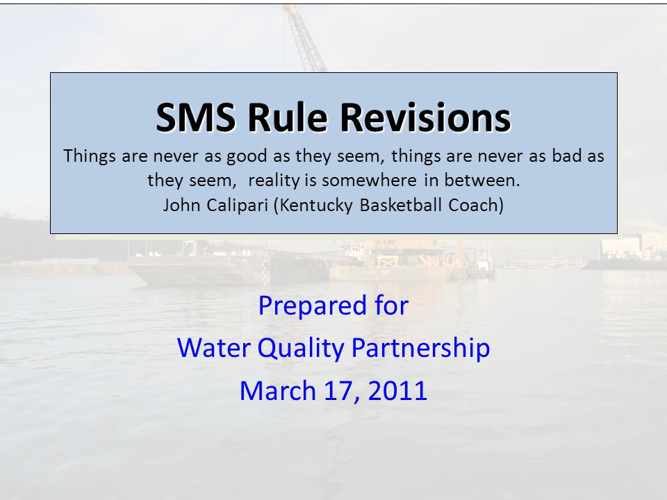 Prepared for Water Quality Partnership March 17, 2011 SMS Rule Revisions SMS Rule Revisions Things are never as good as they seem, things are never as bad as they seem, reality is somewhere in between.