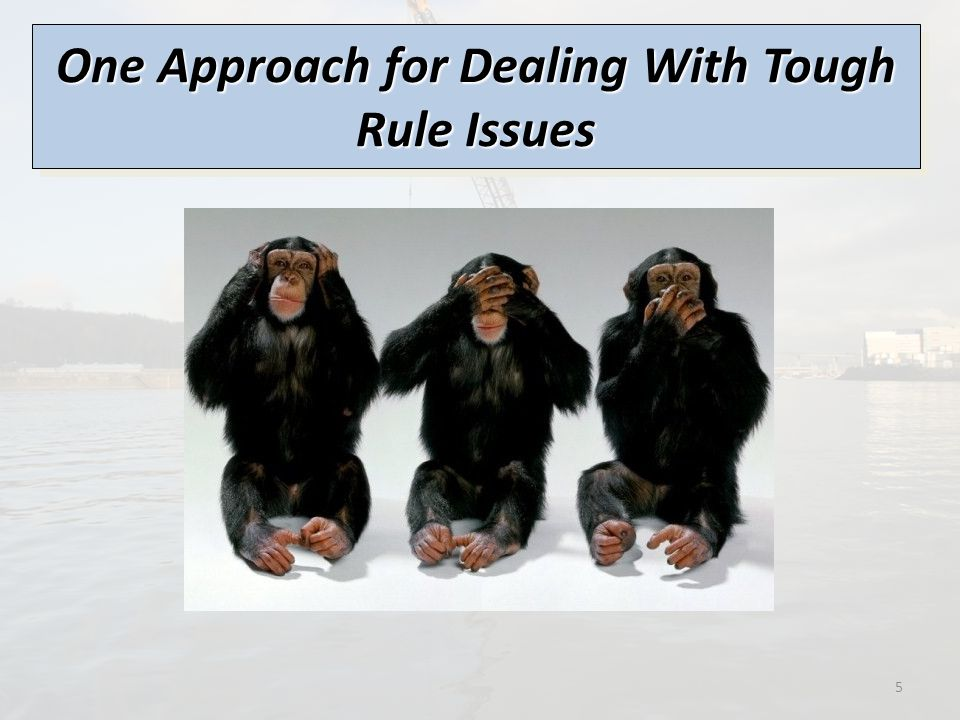 One Approach for Dealing With Tough Rule Issues 5