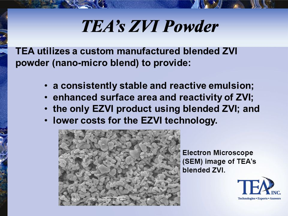 TEA utilizes a custom manufactured blended ZVI powder (nano-micro blend) to provide: a consistently stable and reactive emulsion; enhanced surface are