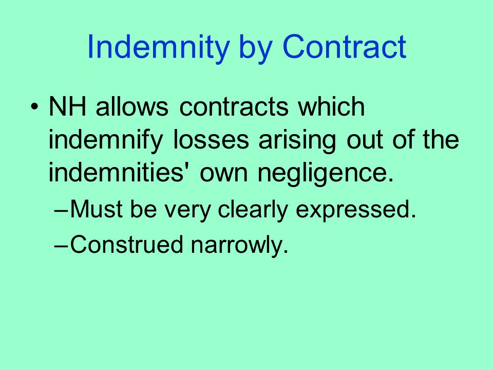 Indemnity by Contract NH allows contracts which indemnify losses arising out of the indemnities own negligence.