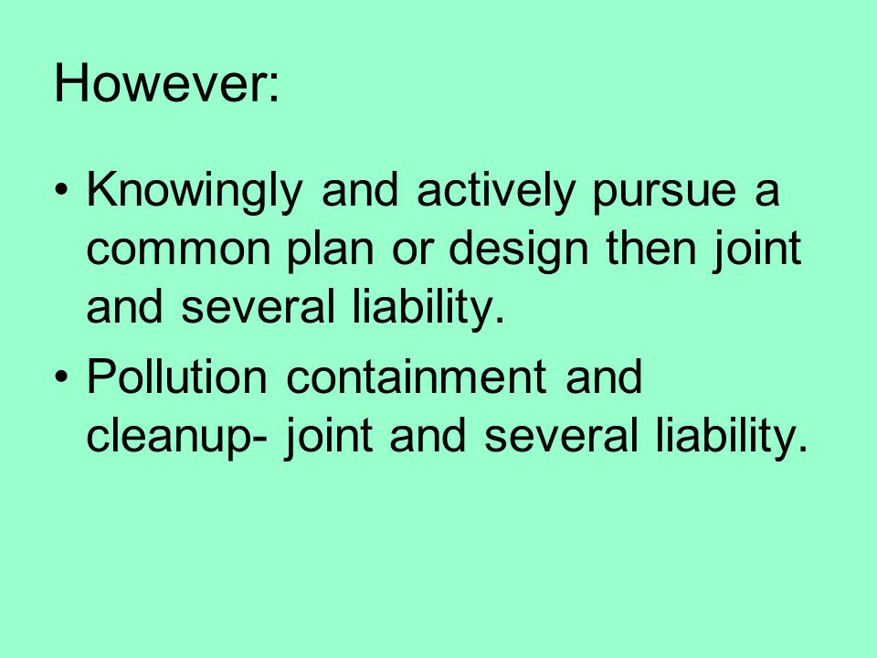 However: Knowingly and actively pursue a common plan or design then joint and several liability.