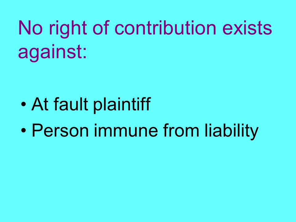 No right of contribution exists against: At fault plaintiff Person immune from liability