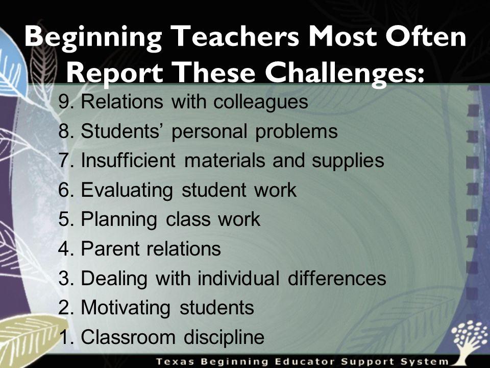 Beginning Teachers Most Often Report These Challenges: 9.