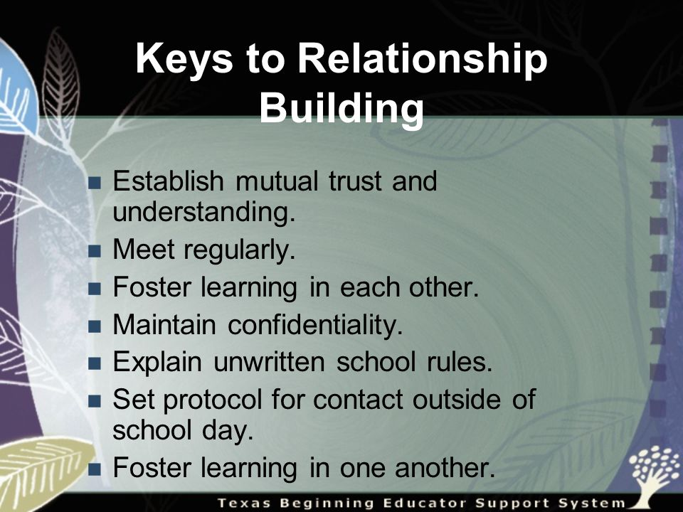 Keys to Relationship Building Establish mutual trust and understanding.