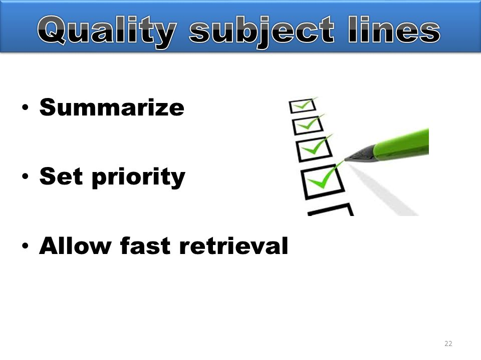 22 Summarize Set priority Allow fast retrieval