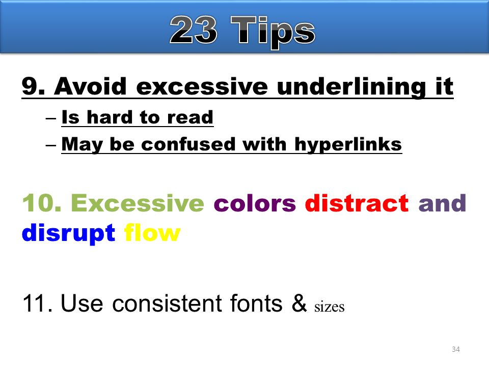 34 9. Avoid excessive underlining it – Is hard to read – May be confused with hyperlinks 10.