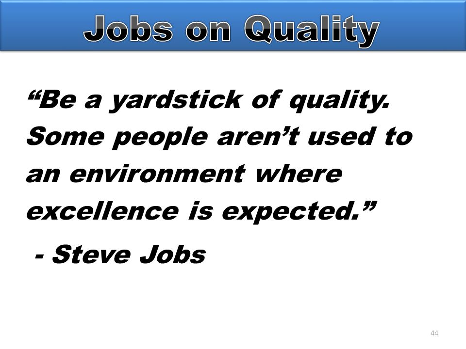 44 Be a yardstick of quality.