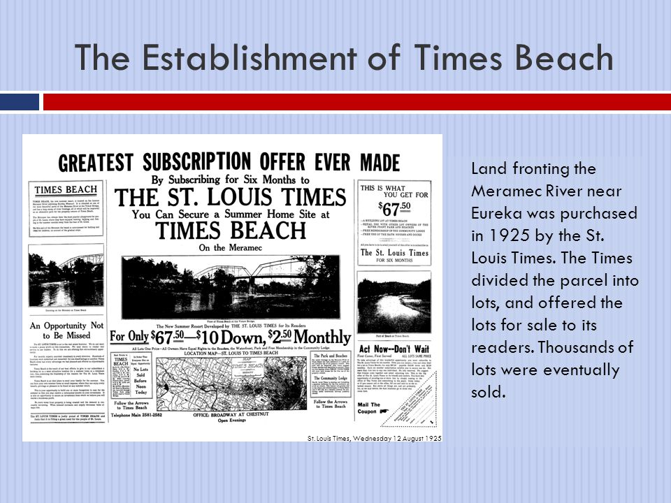 The Establishment of Times Beach Land fronting the Meramec River near Eureka was purchased in 1925 by the St. Louis Times. The Times divided the parce