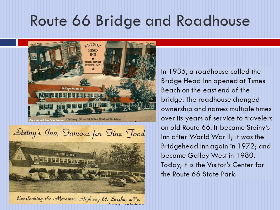 Route 66 Bridge and Roadhouse In 1935, a roadhouse called the Bridge Head Inn opened at Times Beach on the east end of the bridge.