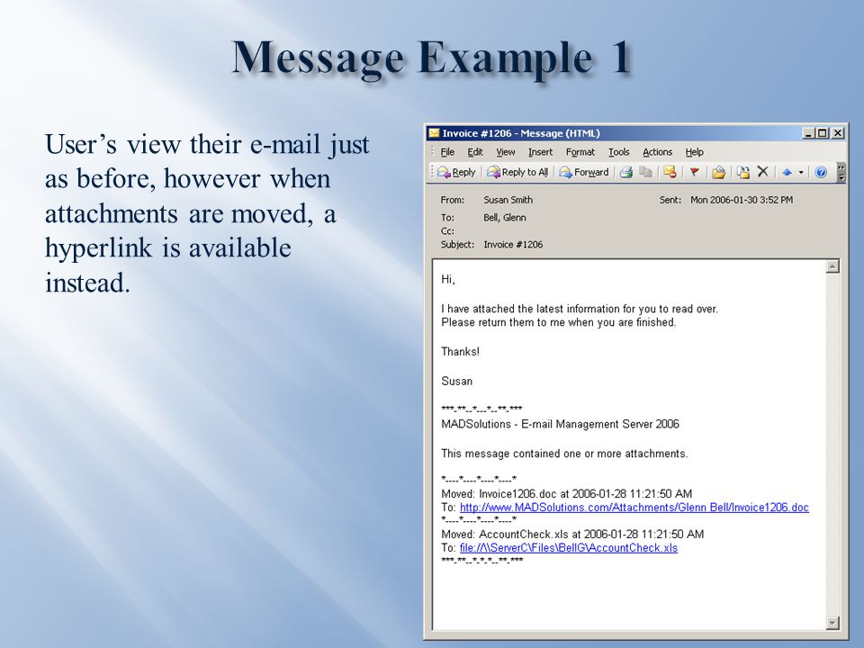 User's view their e-mail just as before, however when attachments are moved, a hyperlink is available instead.