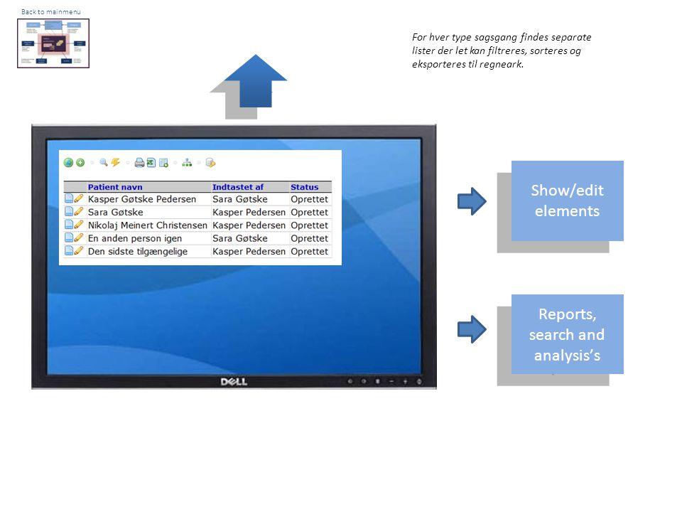 Back to mainmenu Show/edit elements Reports, search and analysis's For hver type sagsgang findes separate lister der let kan filtreres, sorteres og eksporteres til regneark.