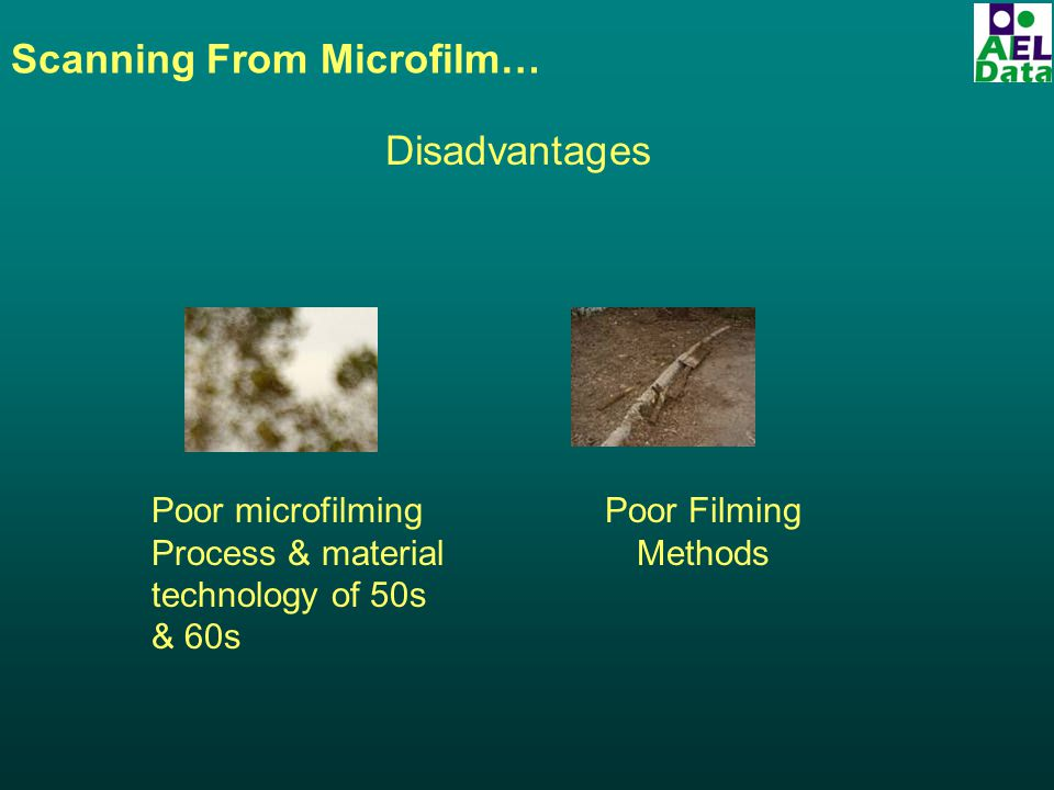 Scanning From Microfilm… Disadvantages Poor microfilming Process & material technology of 50s & 60s Poor Filming Methods