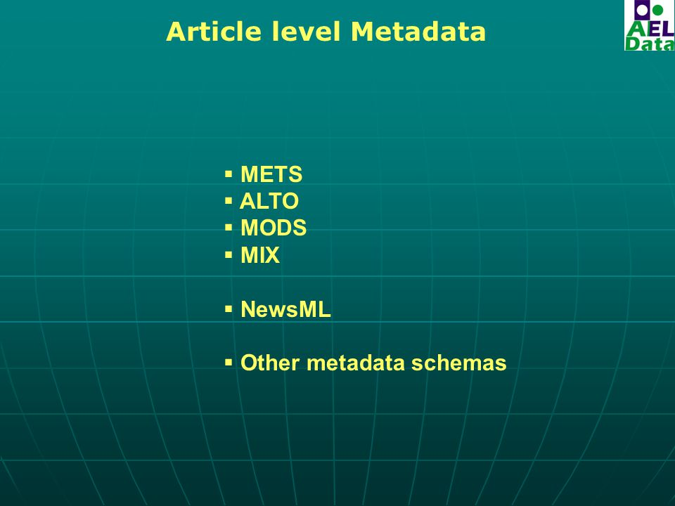 Article level Metadata  METS  ALTO  MODS  MIX  NewsML  Other metadata schemas