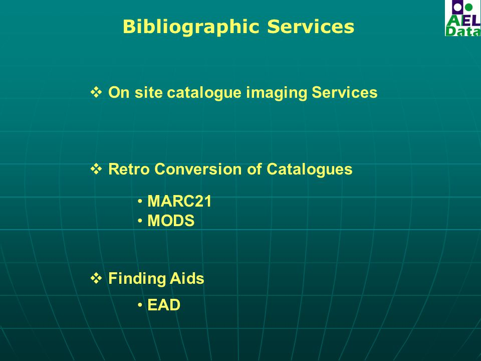 Bibliographic Services  On site catalogue imaging Services  Retro Conversion of Catalogues MARC21 MODS  Finding Aids EAD
